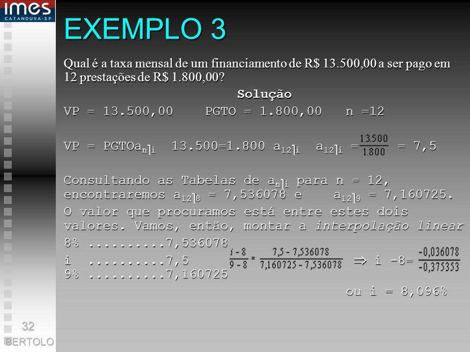 EXEMPLO 3 Qual é a taxa mensal de um financiamento de R$ 13.500,00 a ser pago em 12 prestações de R$ 1.800,00
