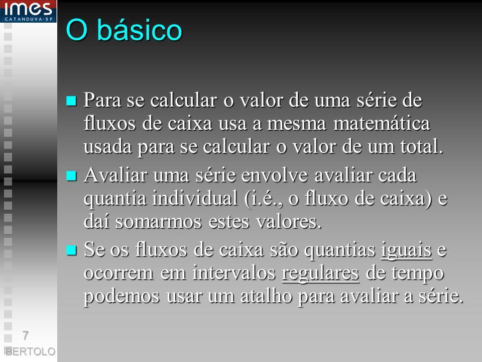 O básico Para se calcular o valor de uma série de fluxos de caixa usa a mesma matemática usada para se calcular o valor de um total.