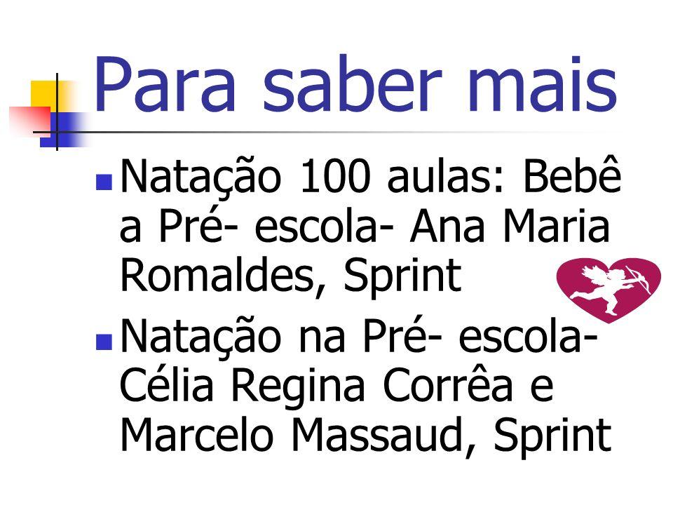 Para saber mais Natação 100 aulas: Bebê a Pré- escola- Ana Maria Romaldes, Sprint.