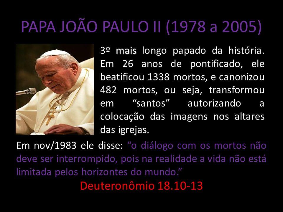 PAPA JOÃO PAULO II (1978 a 2005) Deuteronômio 18.10-13