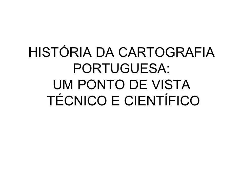 HISTÓRIA DA CARTOGRAFIA PORTUGUESA: UM PONTO DE VISTA TÉCNICO E CIENTÍFICO