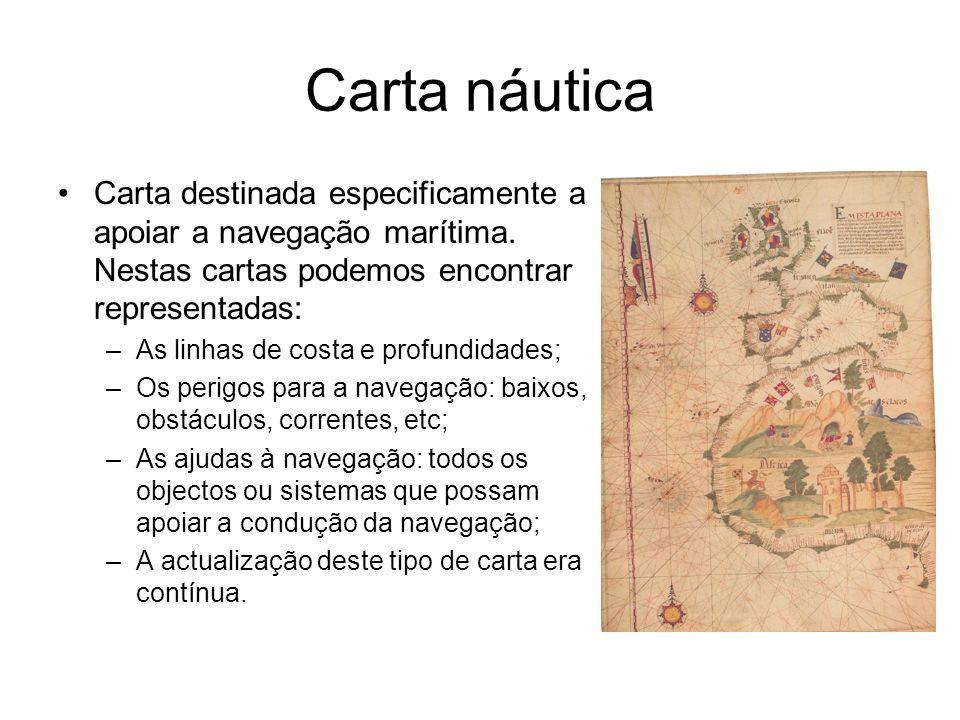 Carta náutica Carta destinada especificamente a apoiar a navegação marítima. Nestas cartas podemos encontrar representadas: