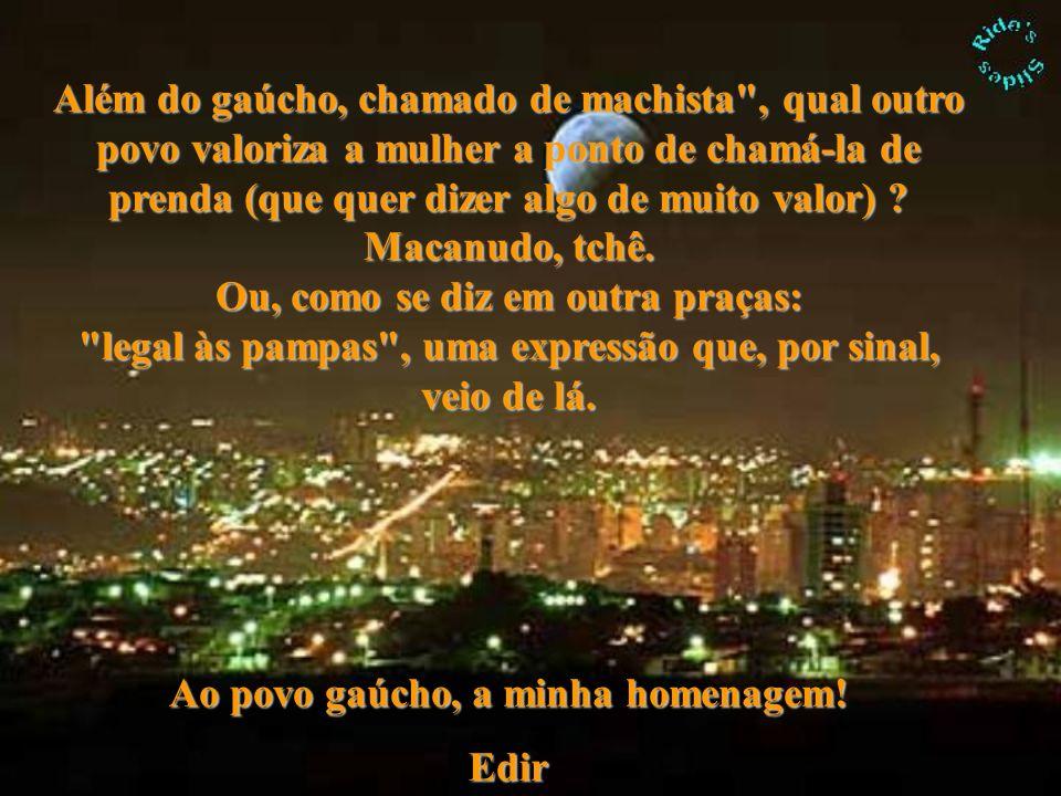 Ao povo gaúcho, a minha homenagem!