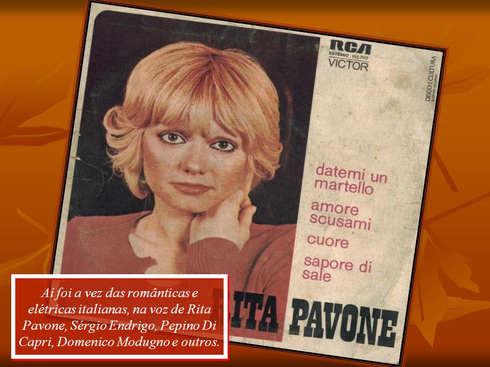 Aí foi a vez das românticas e elétricas italianas, na voz de Rita Pavone, Sérgio Endrigo, Pepino Di Capri, Domenico Modugno e outros.