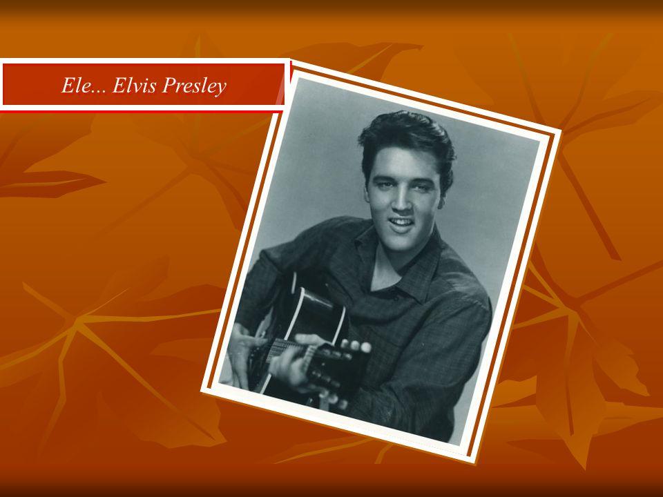 Ele... Elvis Presley