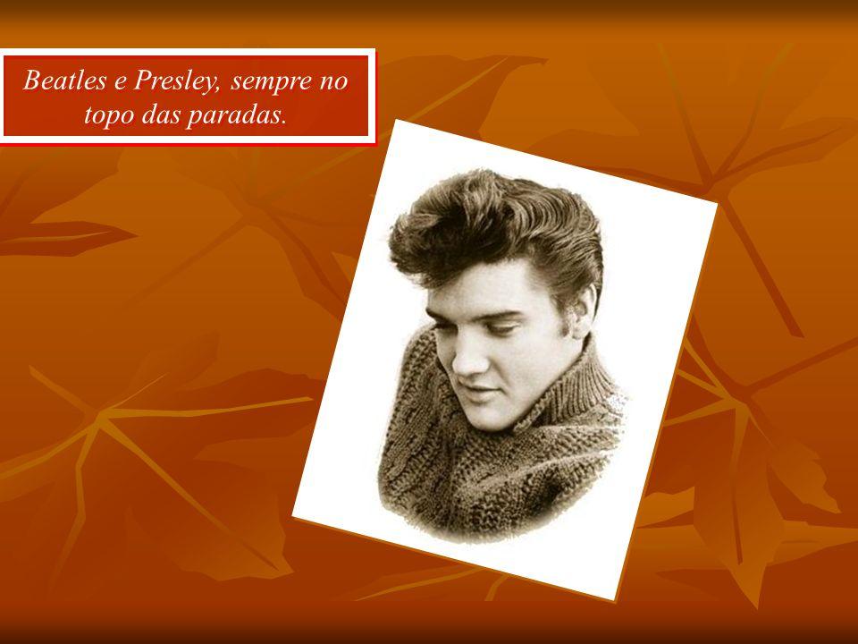 Beatles e Presley, sempre no topo das paradas.