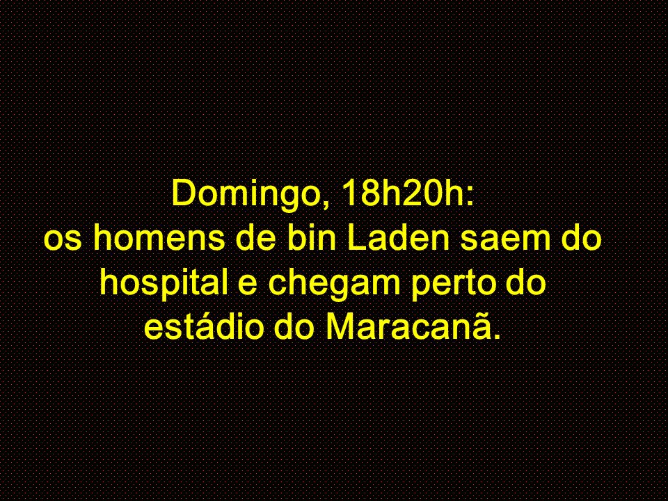 Domingo, 18h20h: os homens de bin Laden saem do hospital e chegam perto do estádio do Maracanã.