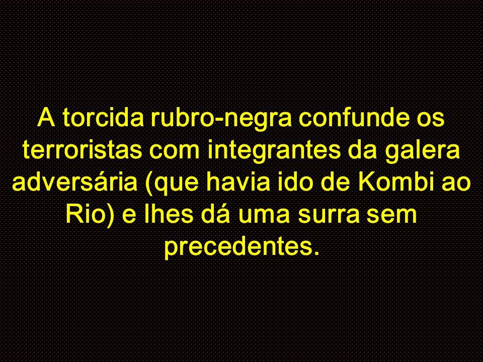 A torcida rubro-negra confunde os terroristas com integrantes da galera adversária (que havia ido de Kombi ao Rio) e lhes dá uma surra sem precedentes.