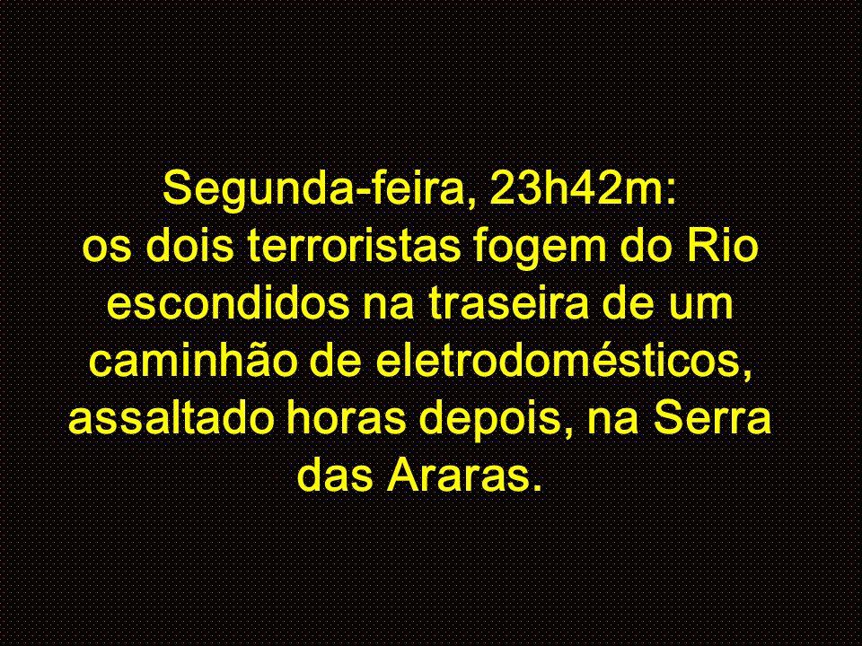 Segunda-feira, 23h42m: os dois terroristas fogem do Rio escondidos na traseira de um caminhão de eletrodomésticos, assaltado horas depois, na Serra das Araras.