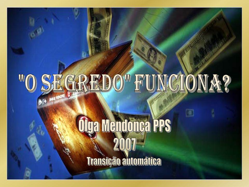 O Segredo funciona Olga Mendonça PPS 2007 Transição automática