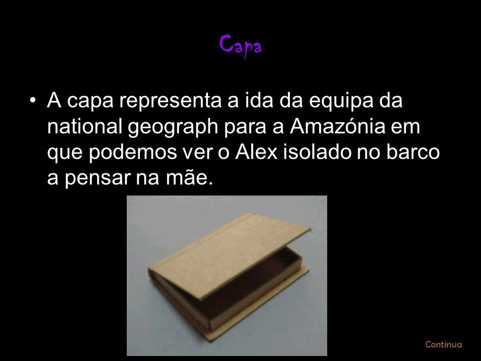 Capa A capa representa a ida da equipa da national geograph para a Amazónia em que podemos ver o Alex isolado no barco a pensar na mãe.
