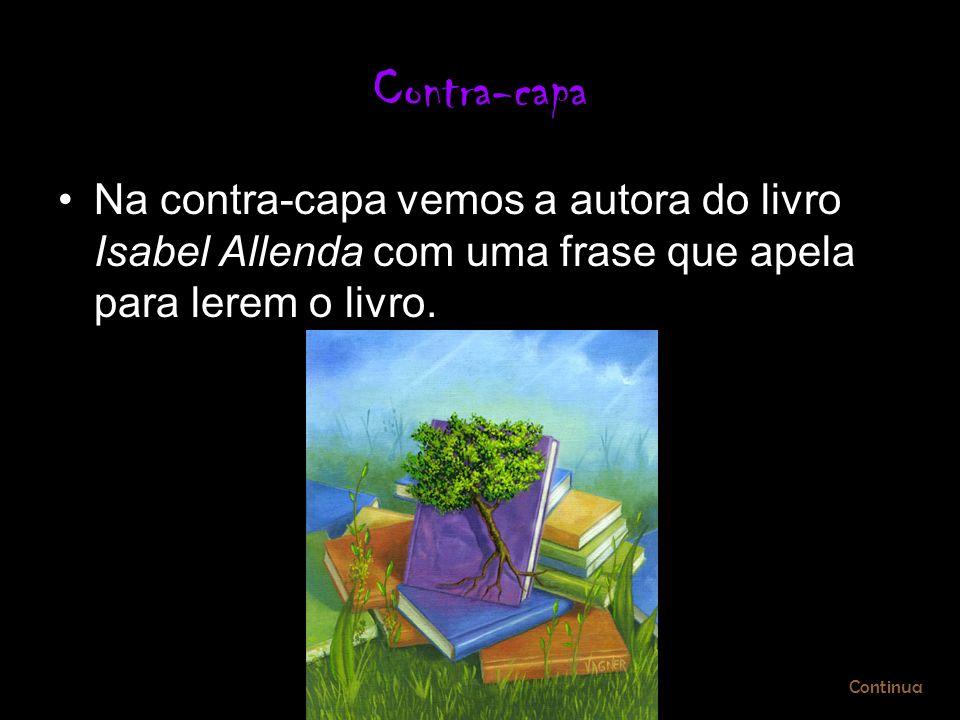 Contra-capa Na contra-capa vemos a autora do livro Isabel Allenda com uma frase que apela para lerem o livro.