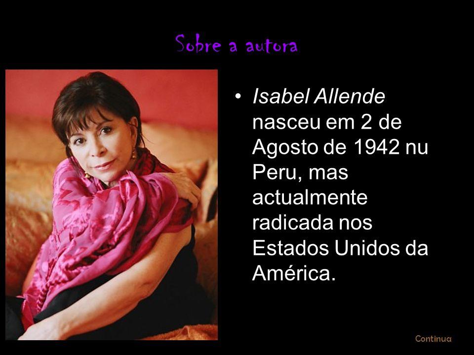 Sobre a autora Isabel Allende nasceu em 2 de Agosto de 1942 nu Peru, mas actualmente radicada nos Estados Unidos da América.