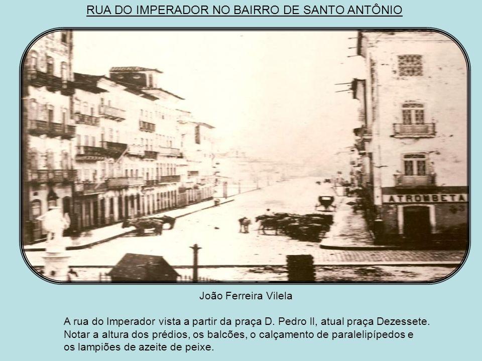 RUA DO IMPERADOR NO BAIRRO DE SANTO ANTÔNIO