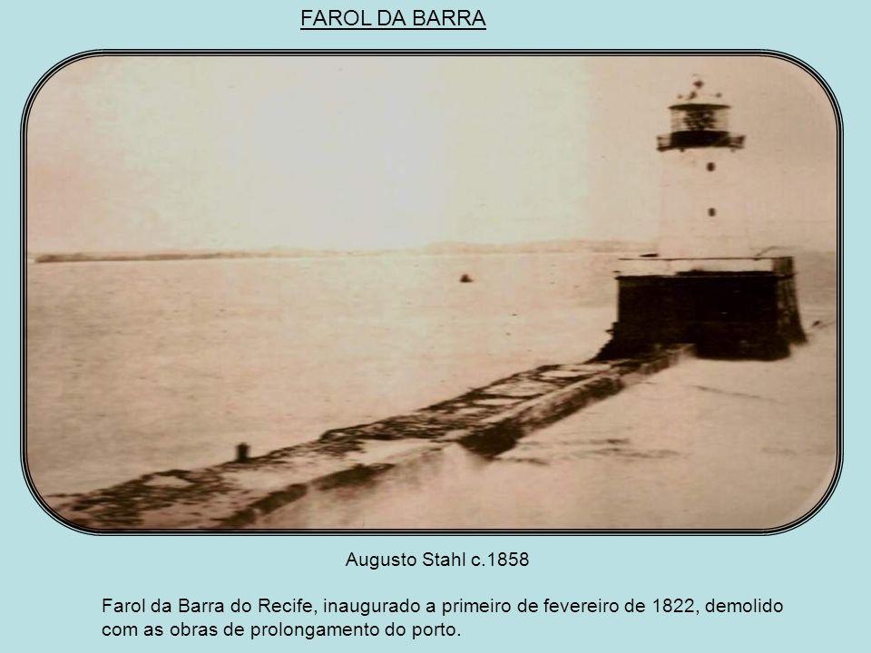 FAROL DA BARRA Augusto Stahl c.1858.