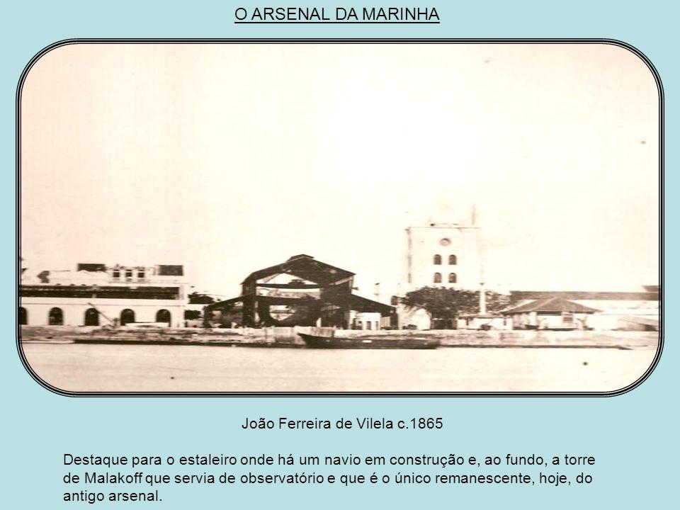 O ARSENAL DA MARINHA João Ferreira de Vilela c.1865
