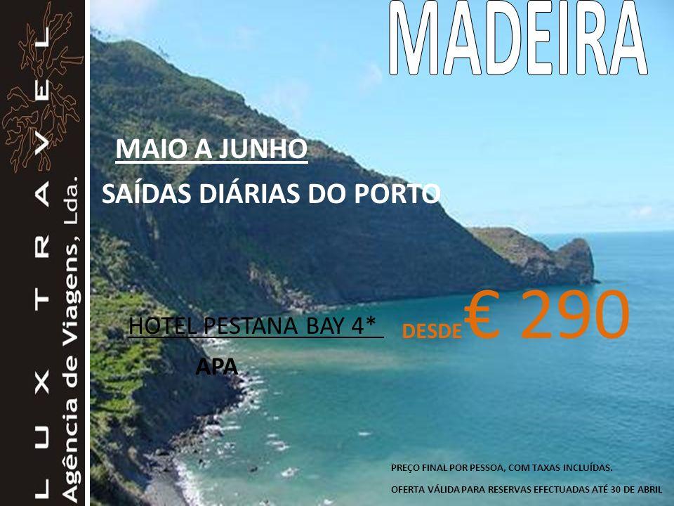 MADEIRA MAIO A JUNHO SAÍDAS DIÁRIAS DO PORTO HOTEL PESTANA BAY 4* APA