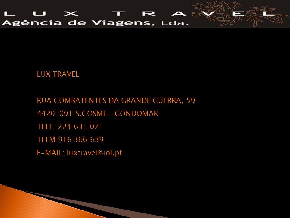 LUX TRAVEL RUA COMBATENTES DA GRANDE GUERRA, 59. 4420-091 S.COSME – GONDOMAR. TELF: 224 631 071. TELM:916 366 639.