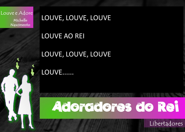 LOUVE, LOUVE, LOUVE LOUVE AO REI LOUVE...... Louve e Adore