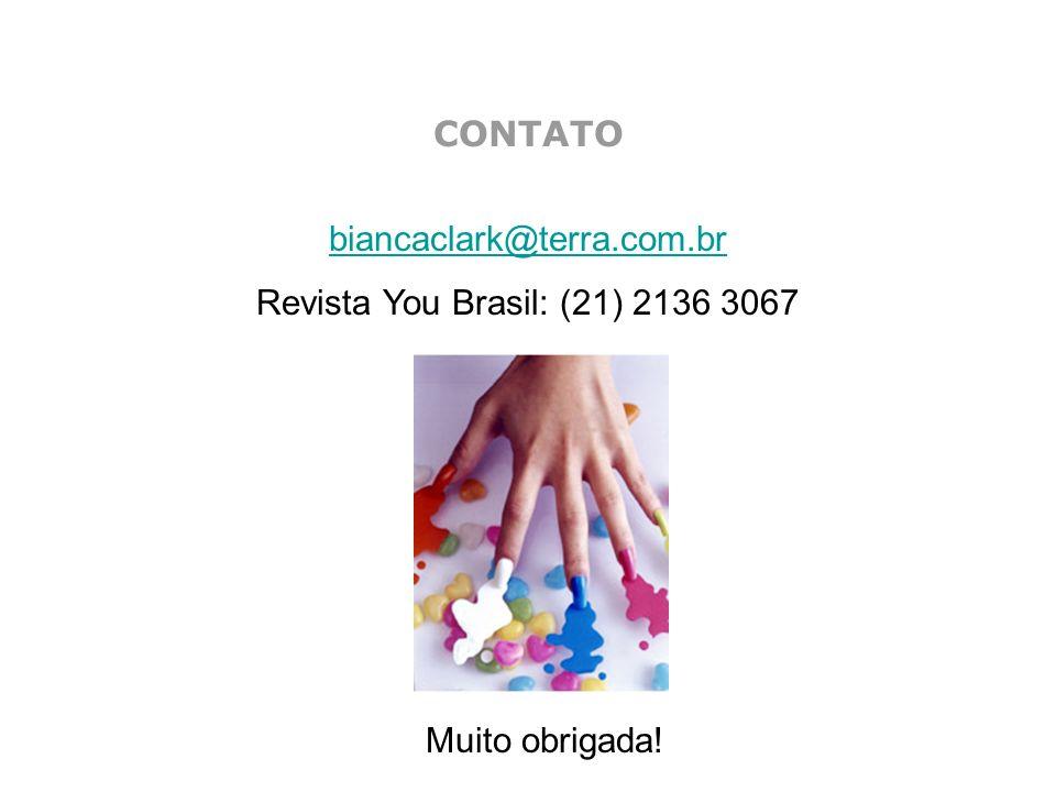 CONTATO biancaclark@terra.com.br Revista You Brasil: (21) 2136 3067 Muito obrigada!