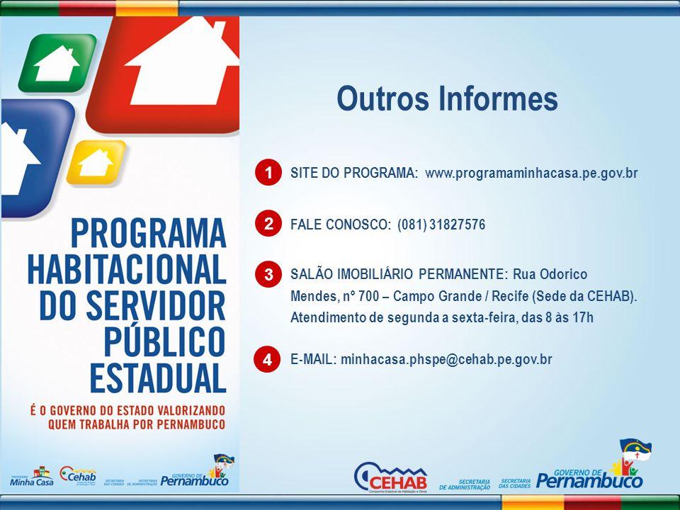 Outros Informes 1. SITE DO PROGRAMA: www.programaminhacasa.pe.gov.br. 2. FALE CONOSCO: (081) 31827576.