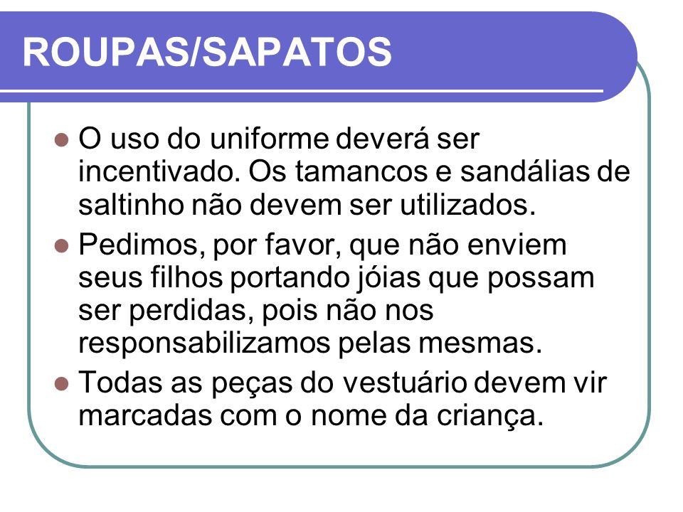 ROUPAS/SAPATOS O uso do uniforme deverá ser incentivado. Os tamancos e sandálias de saltinho não devem ser utilizados.