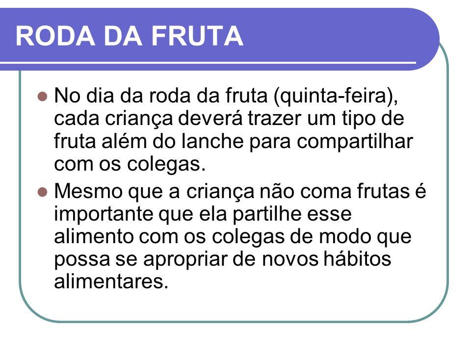 RODA DA FRUTANo dia da roda da fruta (quinta-feira), cada criança deverá trazer um tipo de fruta além do lanche para compartilhar com os colegas.