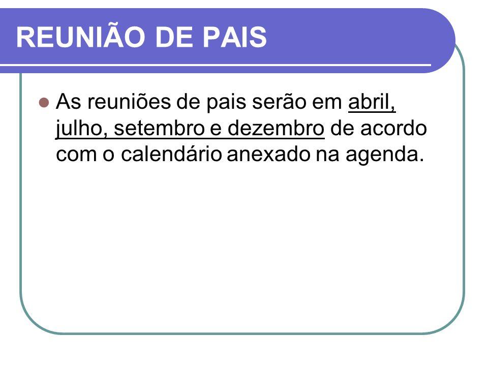 REUNIÃO DE PAISAs reuniões de pais serão em abril, julho, setembro e dezembro de acordo com o calendário anexado na agenda.