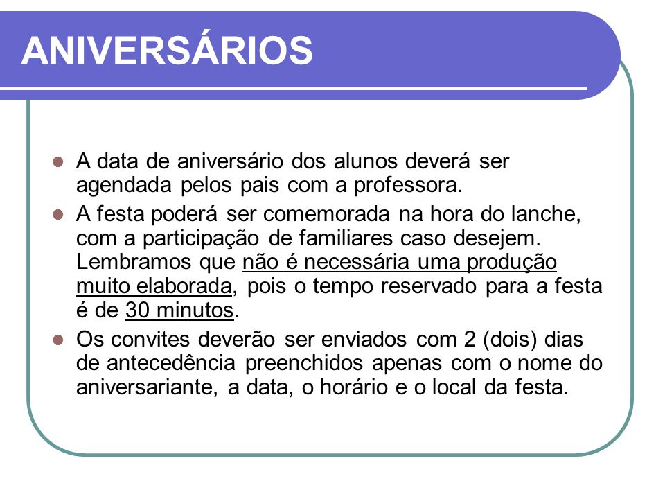 ANIVERSÁRIOS A data de aniversário dos alunos deverá ser agendada pelos pais com a professora.