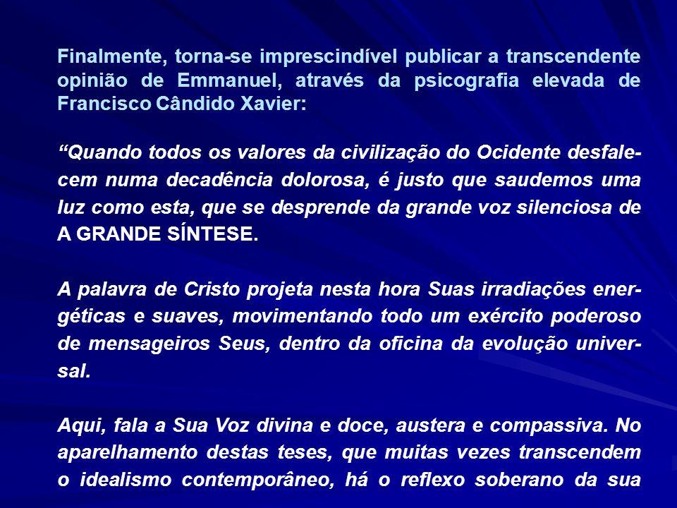 Finalmente, torna-se imprescindível publicar a transcendente opinião de Emmanuel, através da psicografia elevada de Francisco Cândido Xavier: