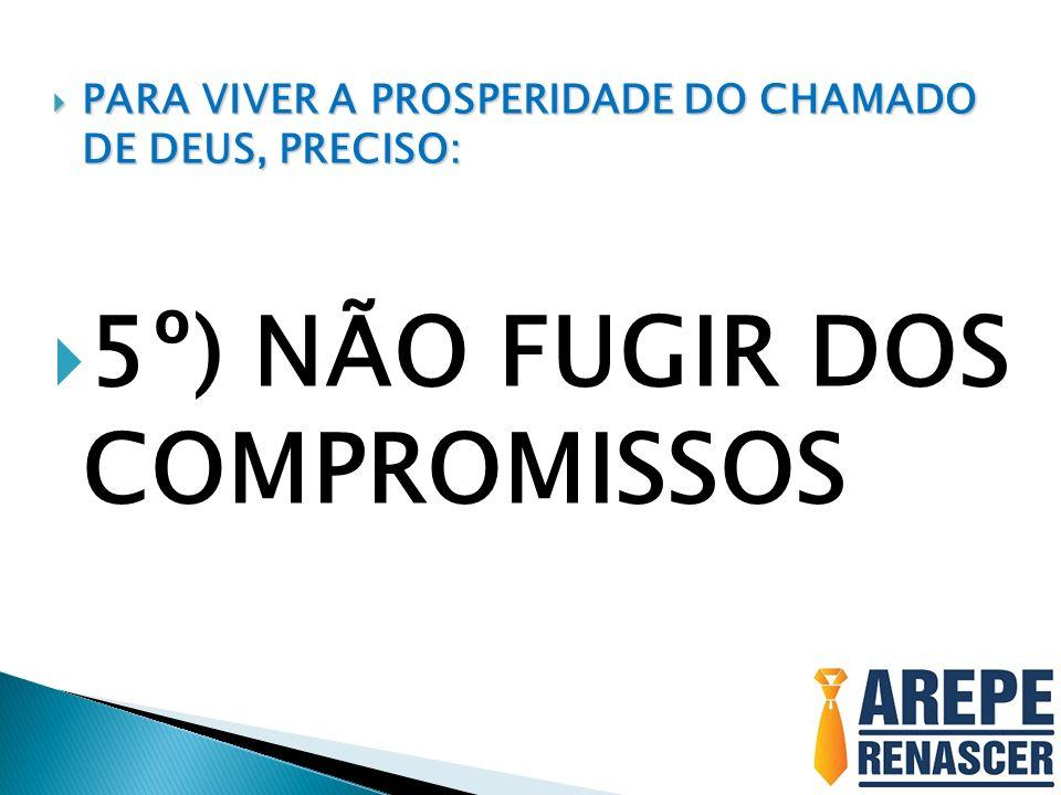 5º) NÃO FUGIR DOS COMPROMISSOS