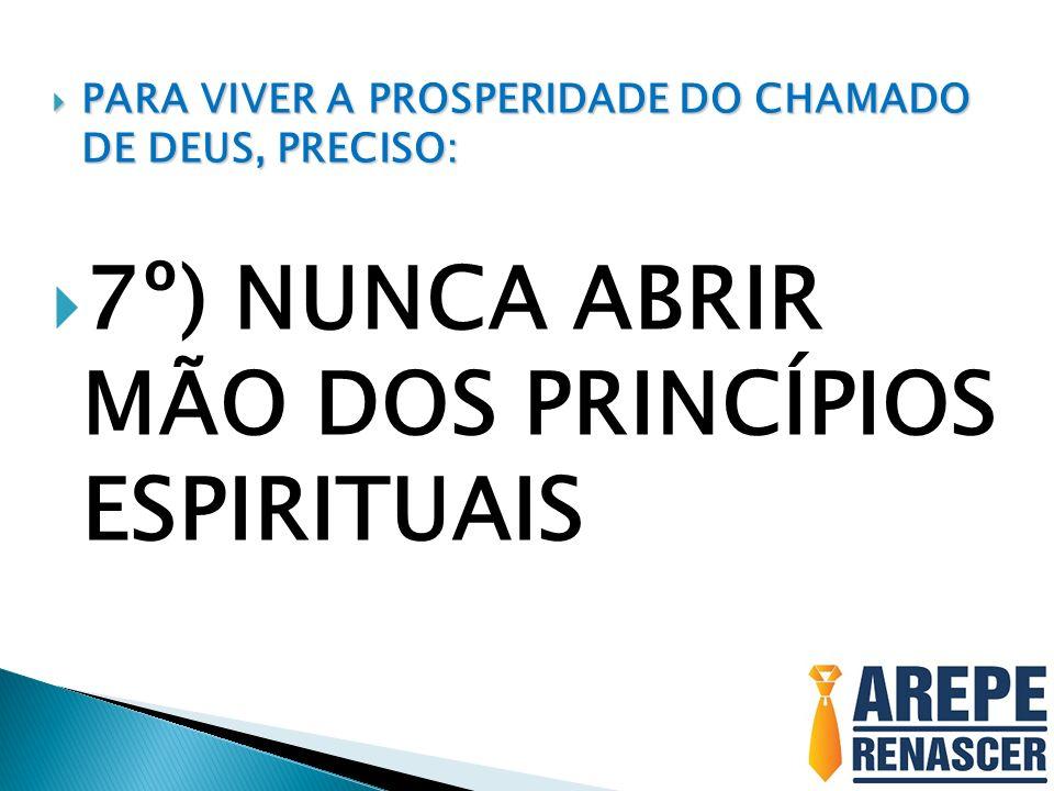 7º) NUNCA ABRIR MÃO DOS PRINCÍPIOS ESPIRITUAIS