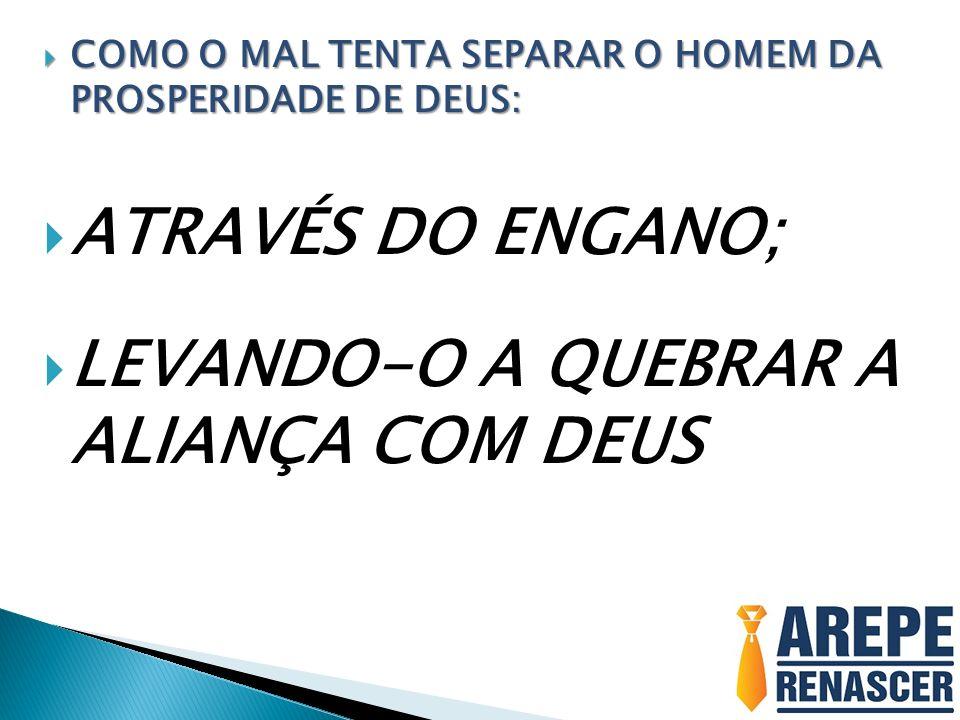LEVANDO-O A QUEBRAR A ALIANÇA COM DEUS