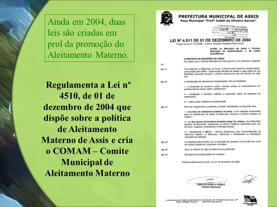 Ainda em 2004, duas leis são criadas em prol da promoção do Aleitamento Materno.