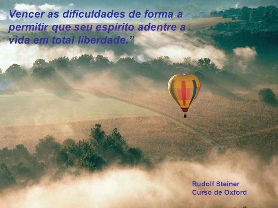 Vencer as dificuldades de forma a permitir que seu espírito adentre a vida em total liberdade.