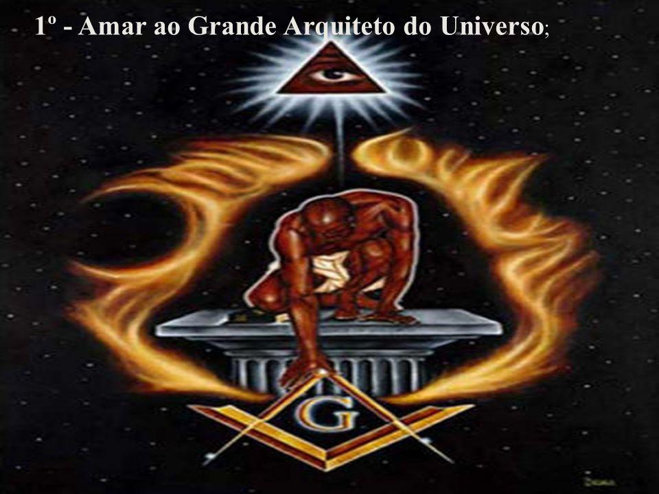 1º - Amar ao Grande Arquiteto do Universo;