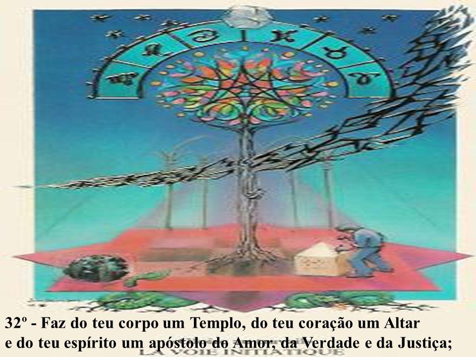 32º - Faz do teu corpo um Templo, do teu coração um Altar