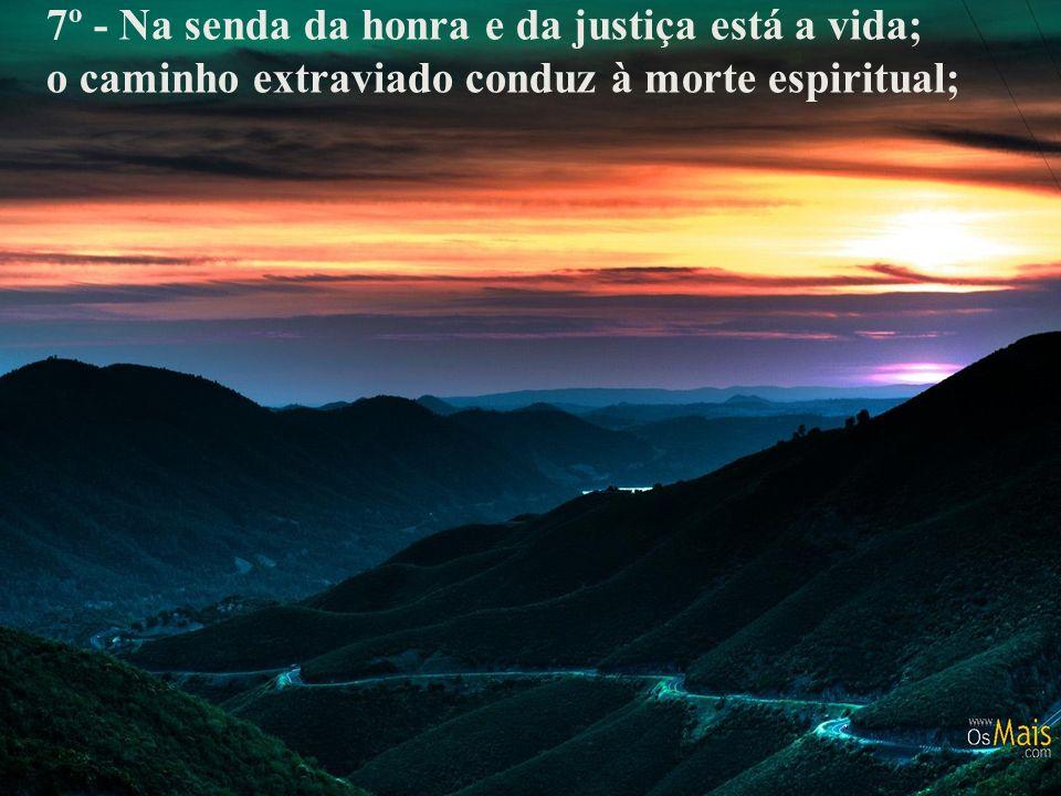 7º - Na senda da honra e da justiça está a vida;