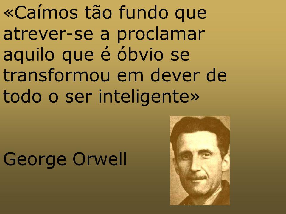 «Caímos tão fundo que atrever-se a proclamar aquilo que é óbvio se transformou em dever de todo o ser inteligente»
