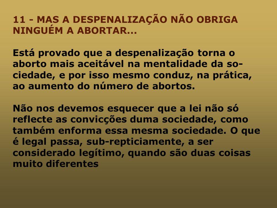 11 - MAS A DESPENALIZAÇÃO NÃO OBRIGA NINGUÉM A ABORTAR