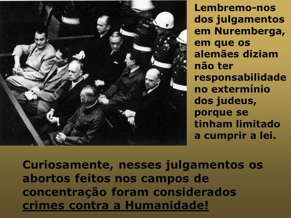 Lembremo-nos dos julgamentos em Nuremberga, em que os alemães diziam não ter responsabilidade no extermínio dos judeus, porque se tinham limitado a cumprir a lei.