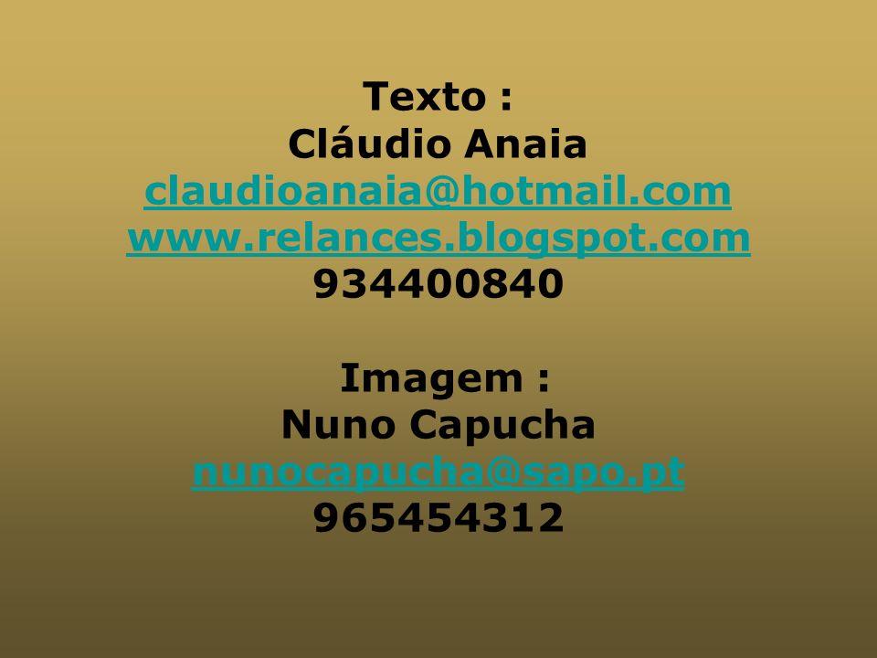 Texto : Cláudio Anaia. claudioanaia@hotmail.com. www.relances.blogspot.com. 934400840. Imagem :
