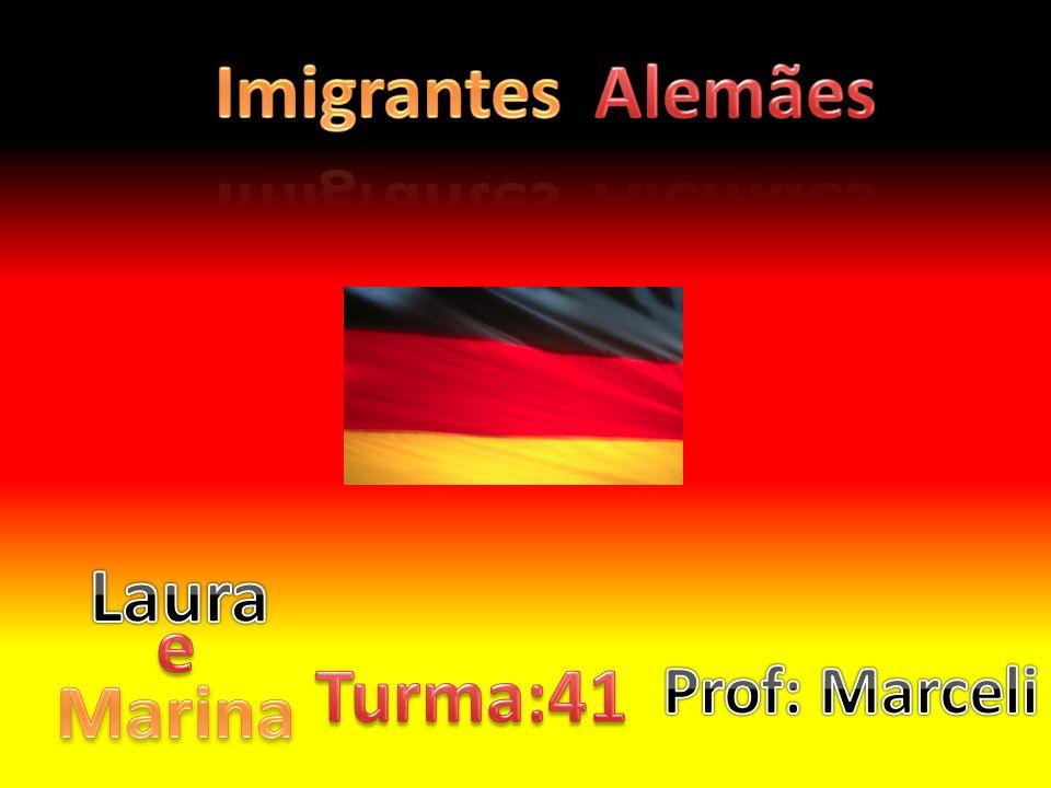 Imigrantes Alemães Laura e Turma:41 Marina