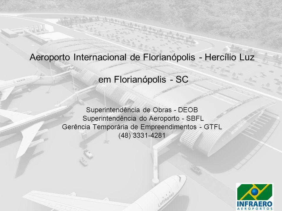 Aeroporto Internacional de Florianópolis - Hercílio Luz em Florianópolis - SC Superintendência de Obras - DEOB Superintendência do Aeroporto - SBFL Gerência Temporária de Empreendimentos - GTFL (48) 3331-4281
