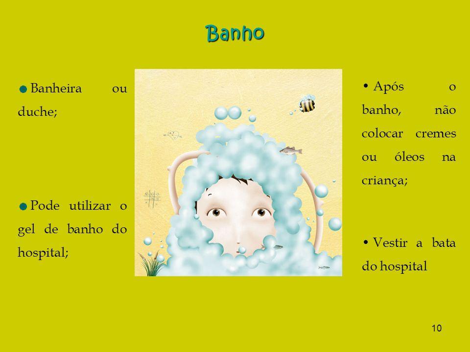 Banho Após o banho, não colocar cremes ou óleos na criança;