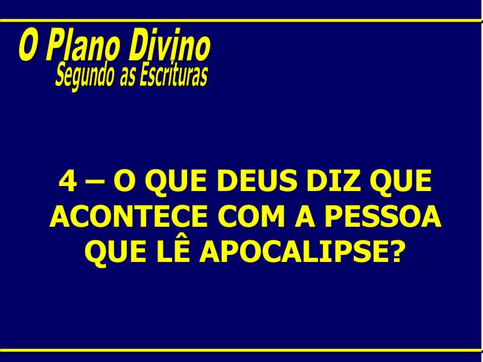 4 – O QUE DEUS DIZ QUE ACONTECE COM A PESSOA QUE LÊ APOCALIPSE