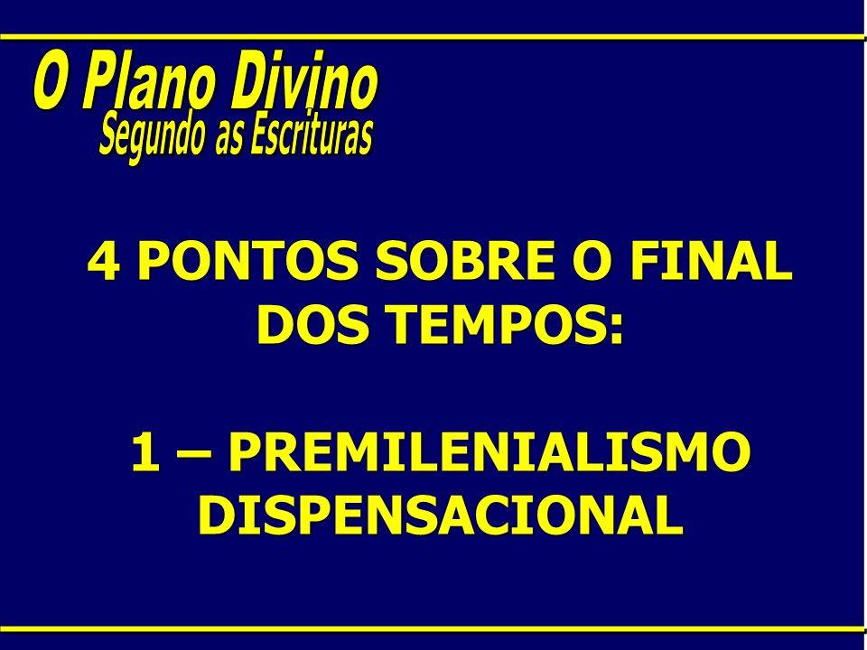 4 PONTOS SOBRE O FINAL DOS TEMPOS: 1 – PREMILENIALISMO DISPENSACIONAL