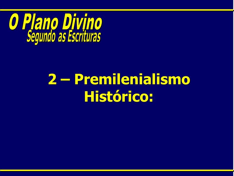 2 – Premilenialismo Histórico: