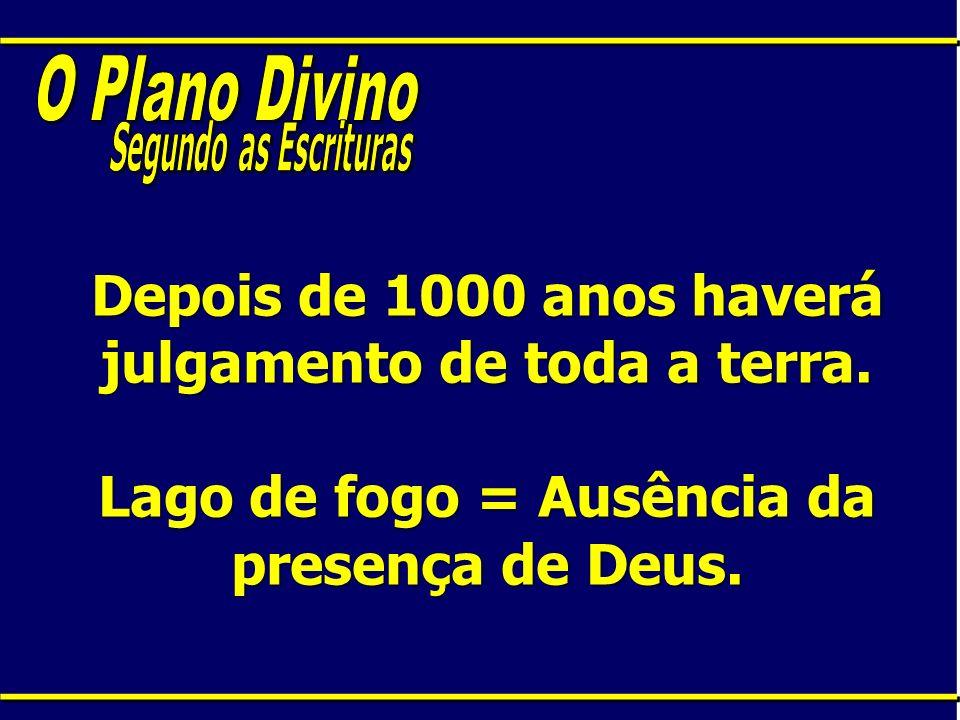 O Plano Divino Segundo as Escrituras. Depois de 1000 anos haverá julgamento de toda a terra.