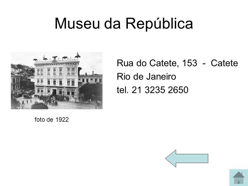 Museu da República Rua do Catete, 153 - Catete Rio de Janeiro